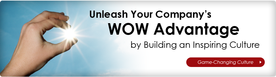 Unleash Your Company's WOW Advantage by Building an Inspiring Culture