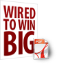Wired to Win Big